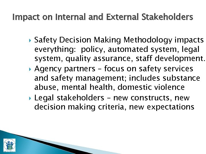 Impact on Internal and External Stakeholders Safety Decision Making Methodology impacts everything: policy, automated
