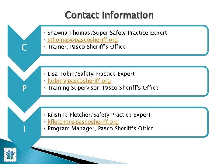 Contact Information C P I • Shawna Thomas/Super Safety Practice Expert • sthomas@pascosheriff. org
