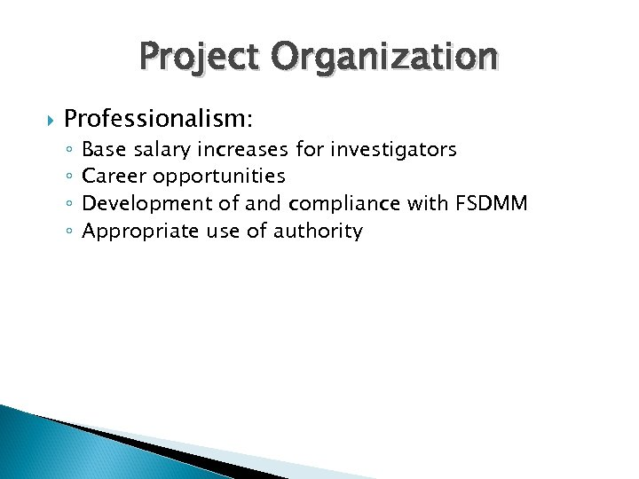 Project Organization Professionalism: ◦ ◦ Base salary increases for investigators Career opportunities Development of