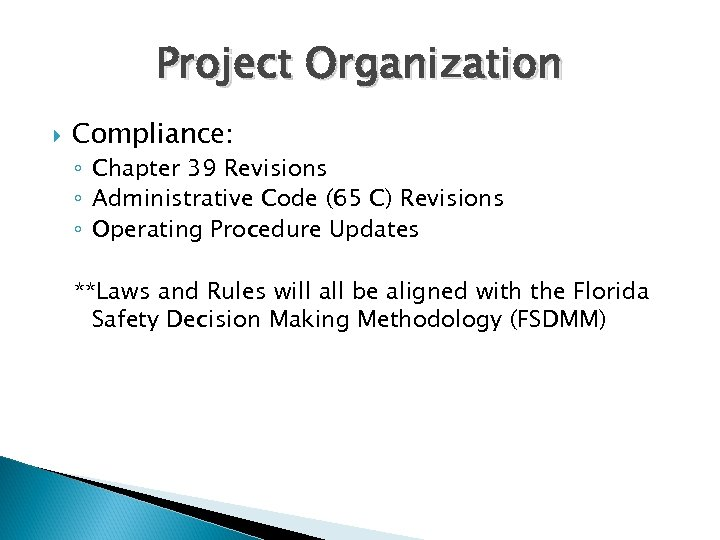 Project Organization Compliance: ◦ Chapter 39 Revisions ◦ Administrative Code (65 C) Revisions ◦