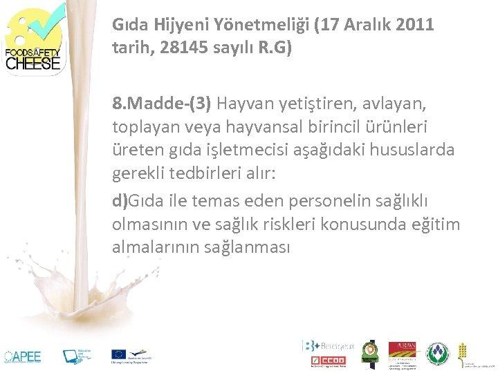 Gıda Hijyeni Yönetmeliği (17 Aralık 2011 tarih, 28145 sayılı R. G) 8. Madde-(3) Hayvan