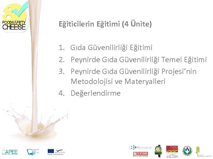 Eğiticilerin Eğitimi (4 Ünite) 1. Gıda Güvenilirliği Eğitimi 2. Peynirde Gıda Güvenilirliği Temel Eğitimi