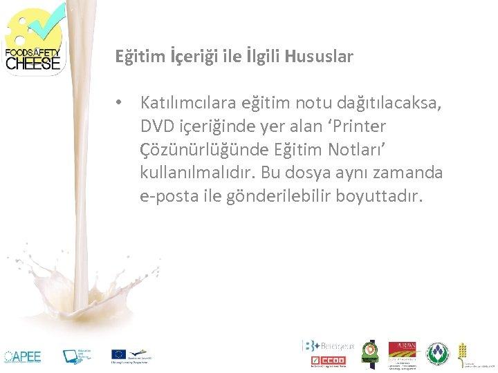 Eğitim İçeriği ile İlgili Hususlar • Katılımcılara eğitim notu dağıtılacaksa, DVD içeriğinde yer alan
