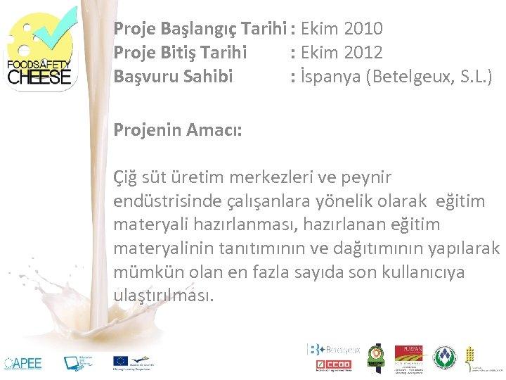 Proje Başlangıç Tarihi : Ekim 2010 Proje Bitiş Tarihi : Ekim 2012 Başvuru Sahibi