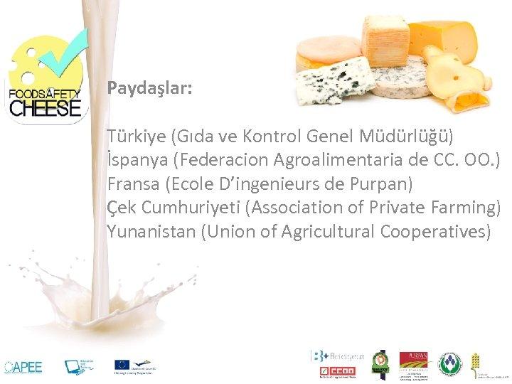 Paydaşlar: Türkiye (Gıda ve Kontrol Genel Müdürlüğü) İspanya (Federacion Agroalimentaria de CC. OO. )