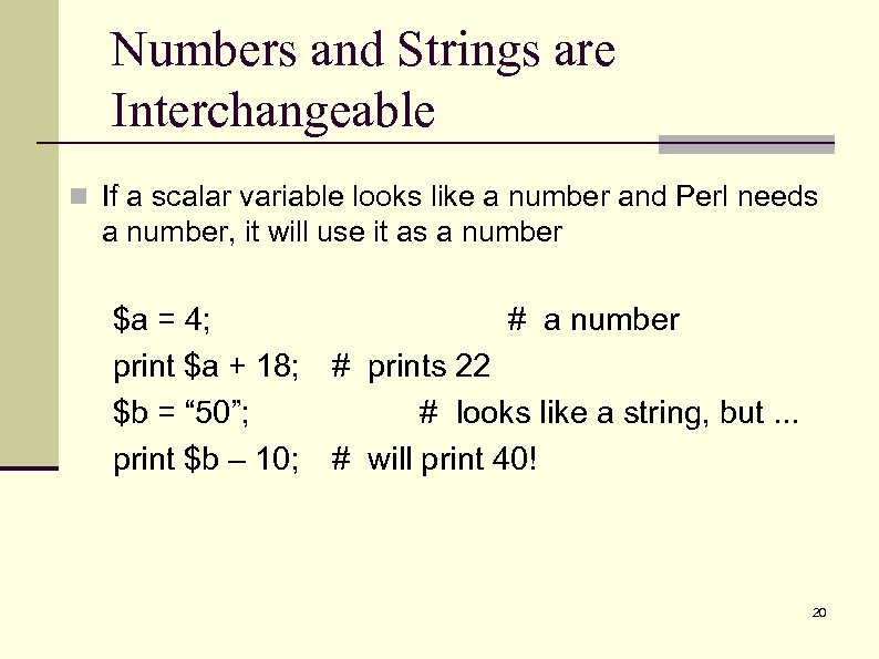 Numbers and Strings are Interchangeable n If a scalar variable looks like a number
