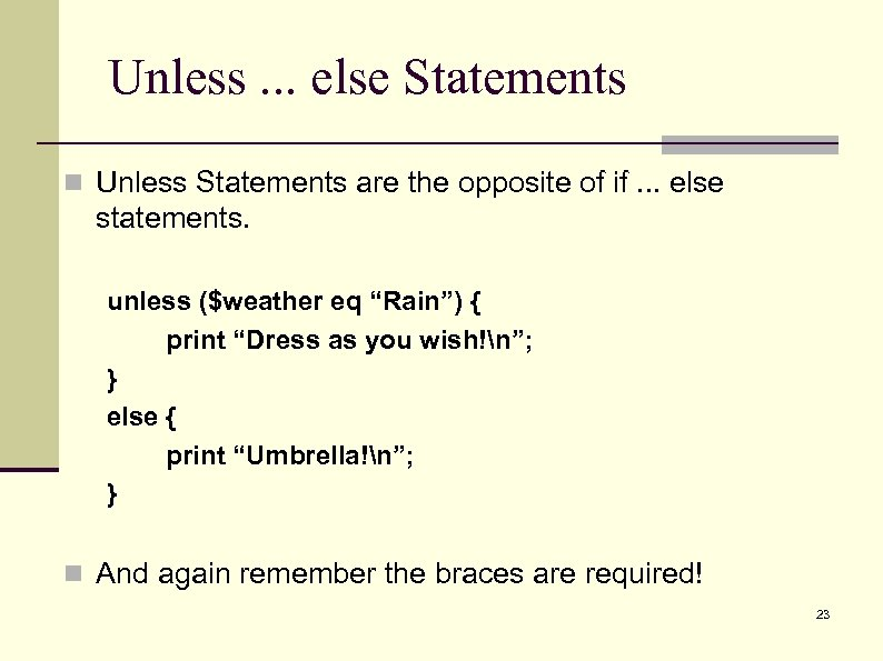 Unless. . . else Statements n Unless Statements are the opposite of if. .