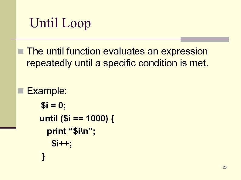 Until Loop n The until function evaluates an expression repeatedly until a specific condition
