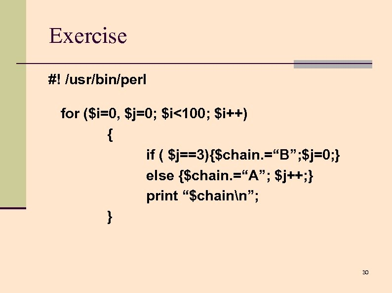 "Exercise #! /usr/bin/perl for ($i=0, $j=0; $i<100; $i++) { if ( $j==3){$chain. =""B""; $j=0;"