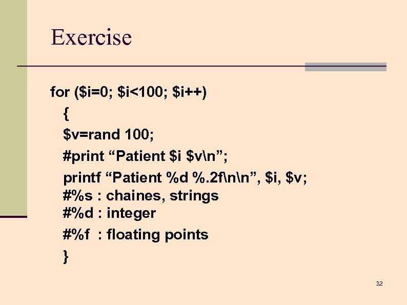 "Exercise for ($i=0; $i<100; $i++) { $v=rand 100; #print ""Patient $i $vn""; printf ""Patient"