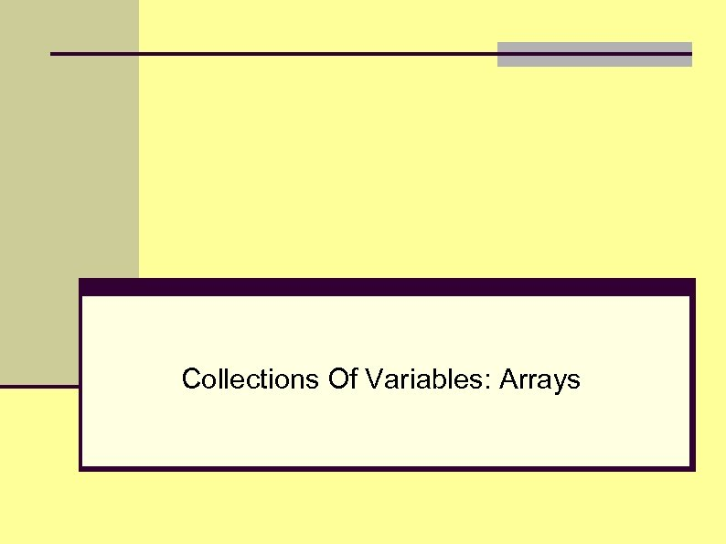 Collections Of Variables: Arrays