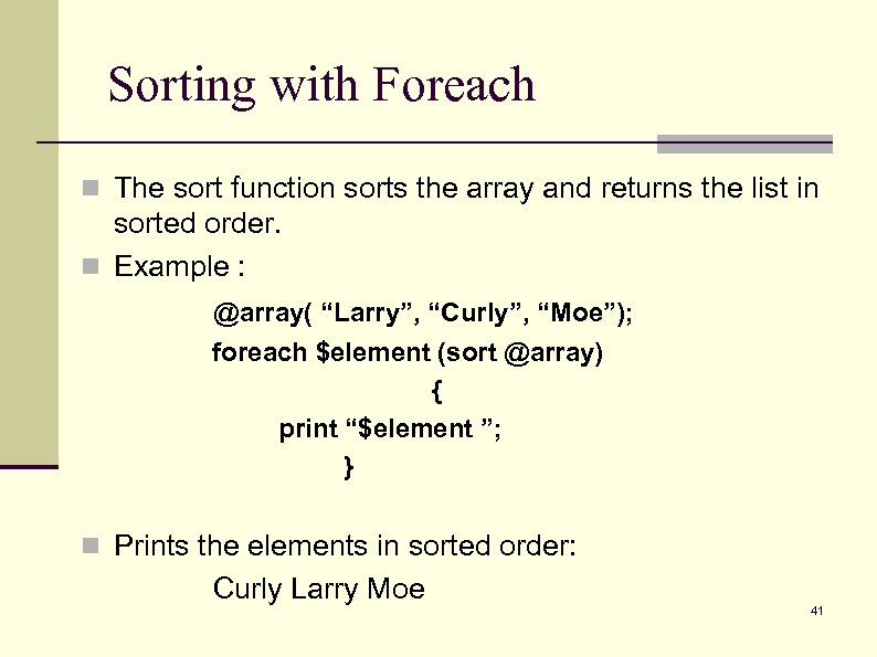 Sorting with Foreach n The sort function sorts the array and returns the list