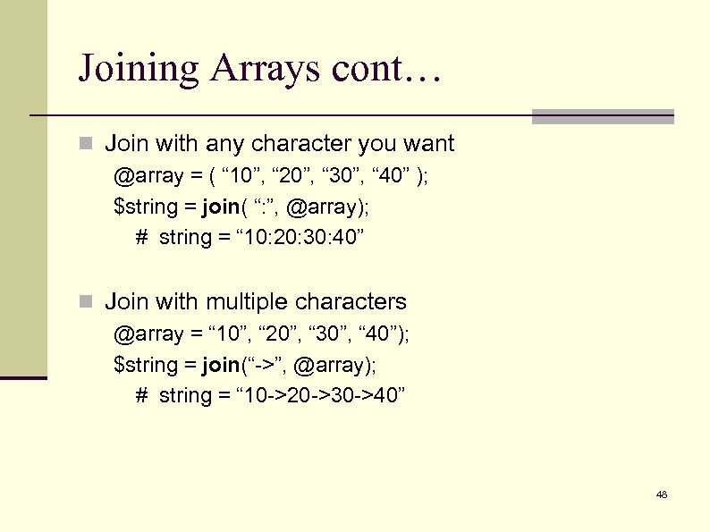 """Joining Arrays cont… n Join with any character you want @array = ( """""""