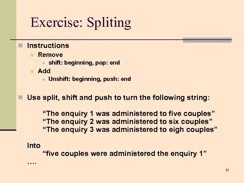 Exercise: Spliting n Instructions n Remove n n shift: beginning, pop: end Add n