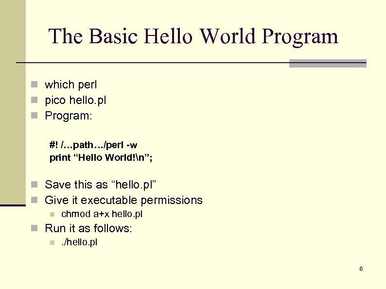 The Basic Hello World Program n which perl n pico hello. pl n Program: