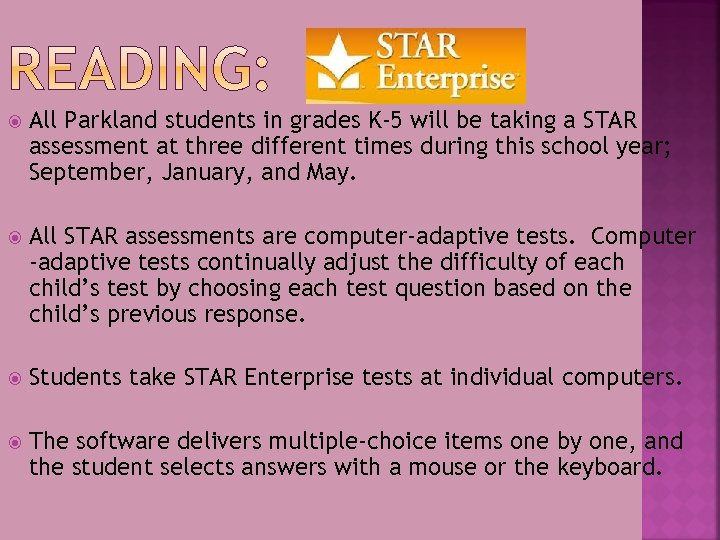 All Parkland students in grades K-5 will be taking a STAR assessment at