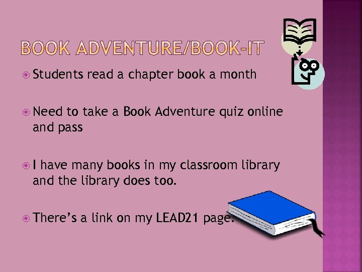 Students read a chapter book a month Need to take a Book Adventure