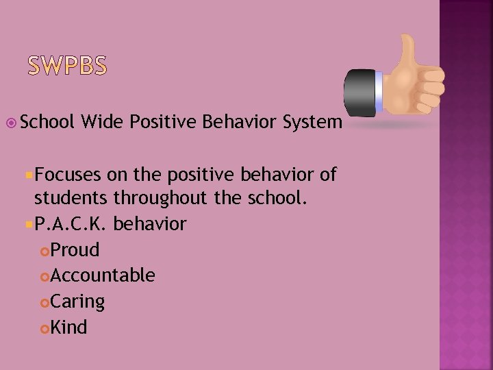 School Wide Positive Behavior System Focuses on the positive behavior of students throughout