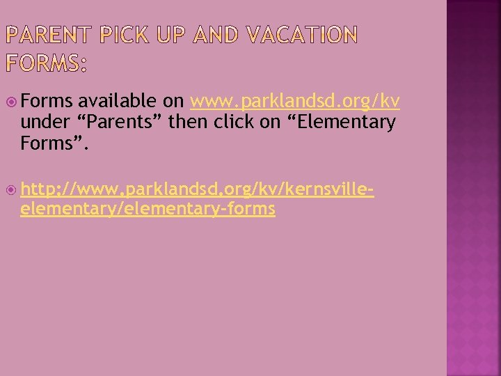 """Forms available on www. parklandsd. org/kv under """"Parents"""" then click on """"Elementary Forms""""."""