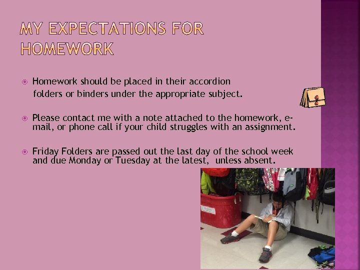 Homework should be placed in their accordion folders or binders under the appropriate
