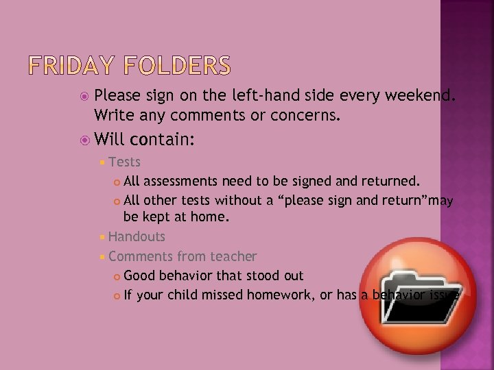 Please sign on the left-hand side every weekend. Write any comments or concerns.