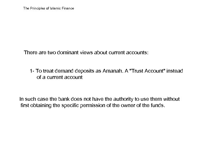 The Principles of Islamic Finance There are two dominant views about current accounts: 1