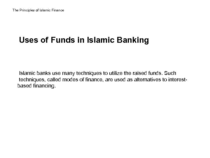 The Principles of Islamic Finance Uses of Funds in Islamic Banking Islamic banks use