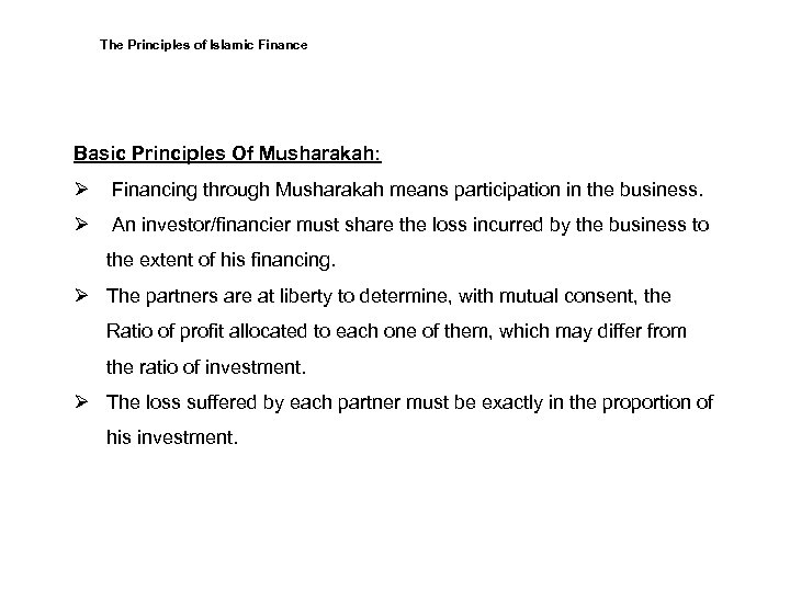 The Principles of Islamic Finance Basic Principles Of Musharakah: Ø Financing through Musharakah means