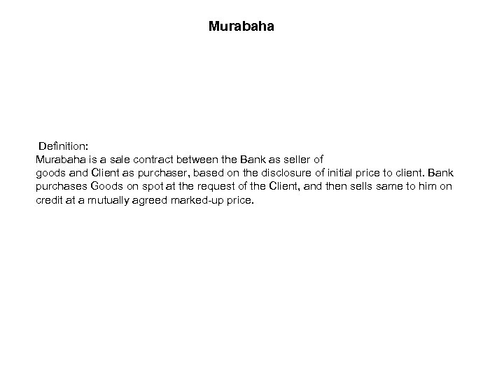 Murabaha Definition: Murabaha is a sale contract between the Bank as seller of goods