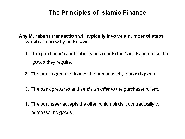 The Principles of Islamic Finance Any Murabaha transaction will typically involve a number of