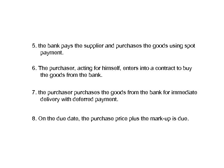 5. the bank pays the supplier and purchases the goods using spot payment. 6.