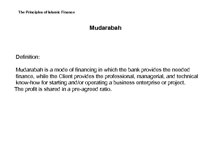 The Principles of Islamic Finance Mudarabah Definition: Mudarabah is a mode of financing in
