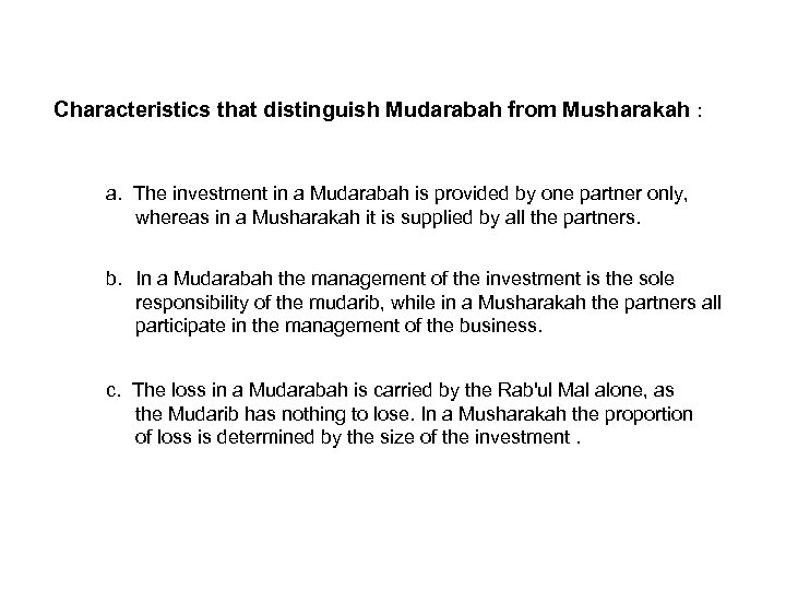 Characteristics that distinguish Mudarabah from Musharakah : a. The investment in a Mudarabah is
