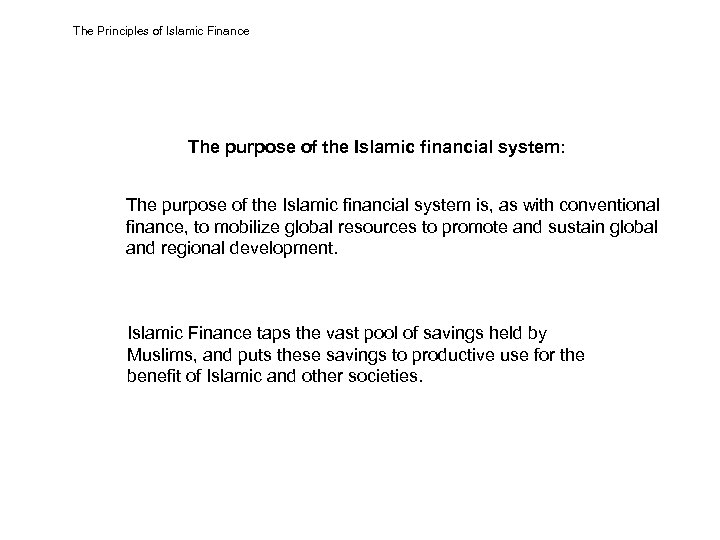 The Principles of Islamic Finance The purpose of the Islamic financial system: The purpose