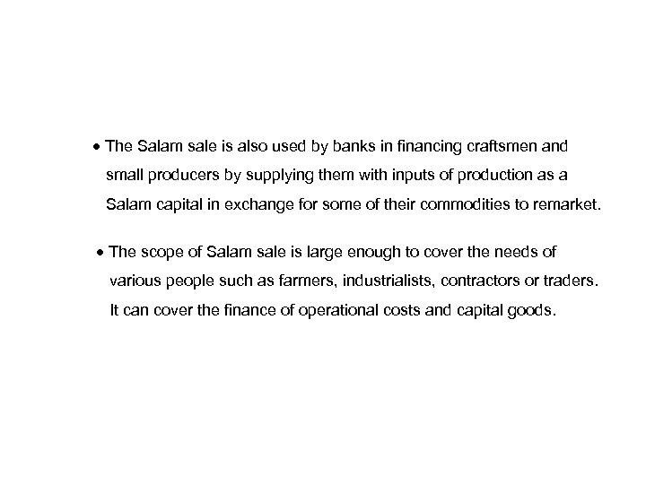 The Salam sale is also used by banks in financing craftsmen and small