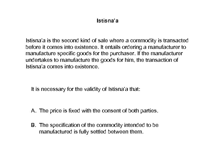 Istisna'a is the second kind of sale where a commodity is transacted before it