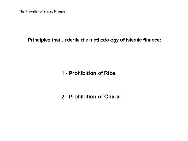The Principles of Islamic Finance Principles that underlie the methodology of Islamic finance: 1