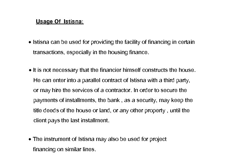 Usage Of Istisna: Istisna can be used for providing the facility of financing in