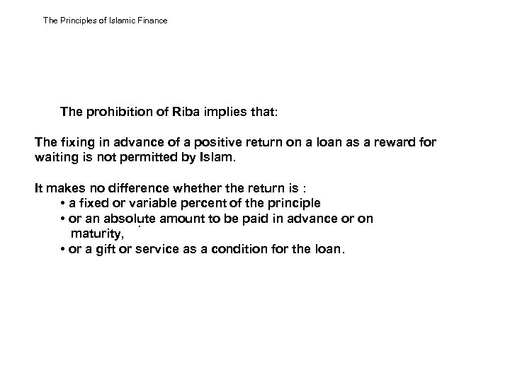 The Principles of Islamic Finance The prohibition of Riba implies that: The fixing in