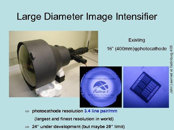 "Large Diameter Image Intensifier 16"" (400 mm)φphotocathode Þ photocathode resolution 3. 4 line pair/mm (largest"