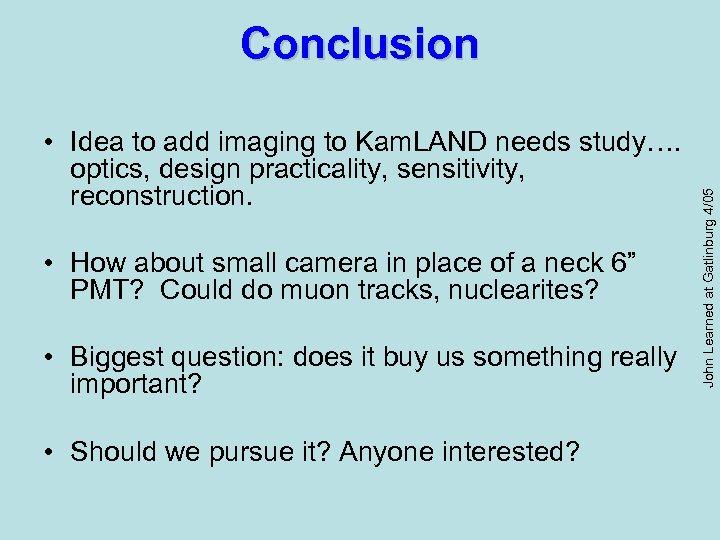 • Idea to add imaging to Kam. LAND needs study…. optics, design practicality,