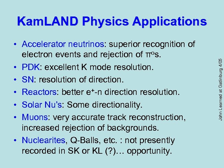 • Accelerator neutrinos: superior recognition of electron events and rejection of πos. •