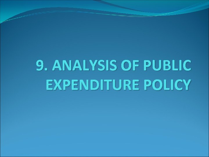9. ANALYSIS OF PUBLIC EXPENDITURE POLICY