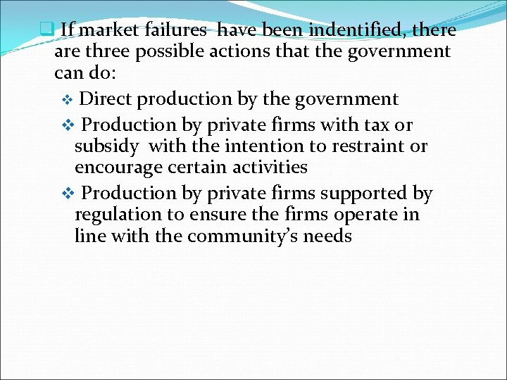 q If market failures have been indentified, there are three possible actions that the