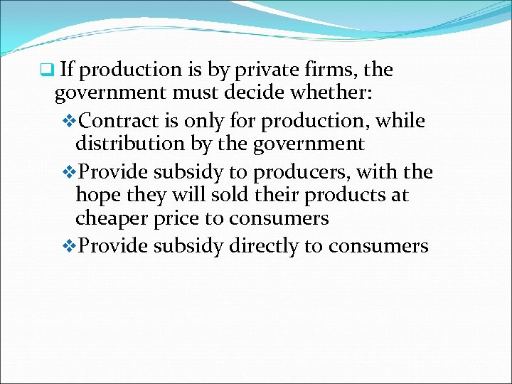 q If production is by private firms, the government must decide whether: v. Contract