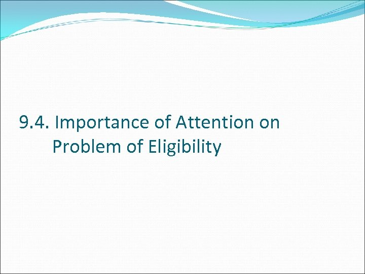 9. 4. Importance of Attention on Problem of Eligibility