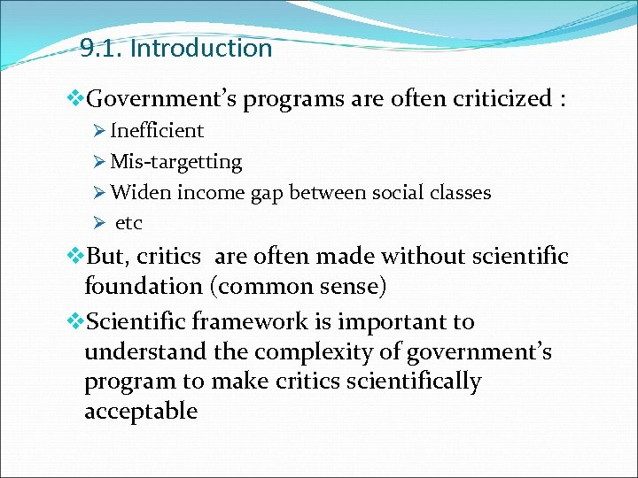 9. 1. Introduction v. Government's programs are often criticized : Ø Inefficient Ø Mis-targetting