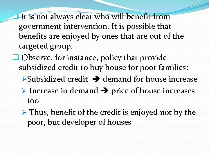 q It is not always clear who will benefit from government intervention. It is