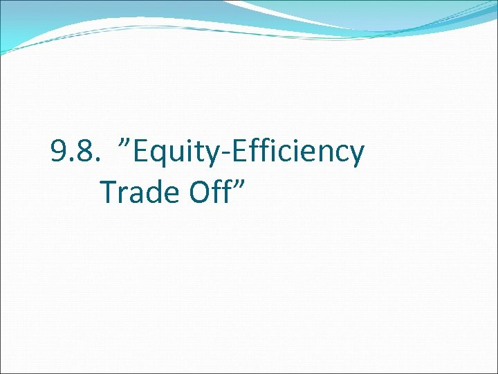 """9. 8. """"Equity-Efficiency Trade Off"""""""