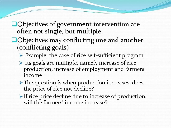 q. Objectives of government intervention are often not single, but multiple. q. Objectives may